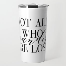 Inspirational Quote Not All Who Wander Art Lost Hustle Quote Print Typography Print Quote Travel Mug