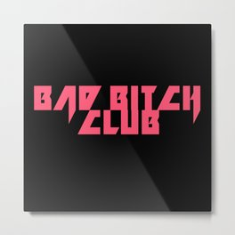 Bad Bitch Club Metal Print