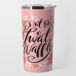 Pretty Swe*ry: Don't Be a Twat Waffle Travel Mug
