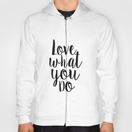 Love What You Do, Office Decor,Quote Prints,Typography Poster,Printable Art,Home Office Desk Hoody