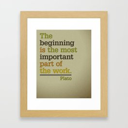 The beginning is the most important part of the work - Plato  Framed Art Print