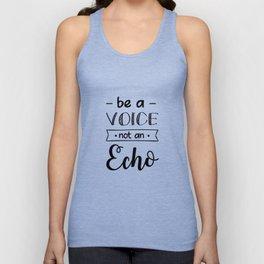 Be a voice not an echo Unisex Tank Top