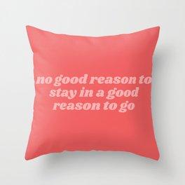 no good reason Throw Pillow