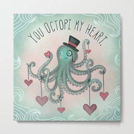 You Octopi My Heart Metal Print