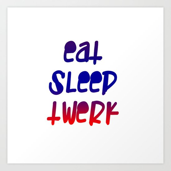 Eat Sleep Twerk Art Print