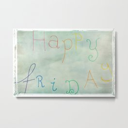 Happiest of Fridays to You Metal Print