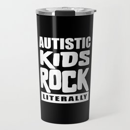 Autism Awareness Autistic Kids Rock Literally Travel Mug