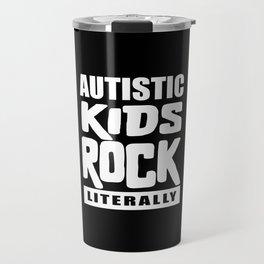 Autism Awareness Autistic Kids Rock Literally Travel Mug