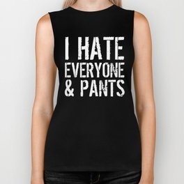 I Hate Everyone and Pants (Black & White) Biker Tank