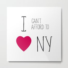 I Can't Afford To Love NY Metal Print