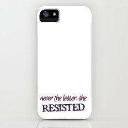 Never the Lesser iPhone Case