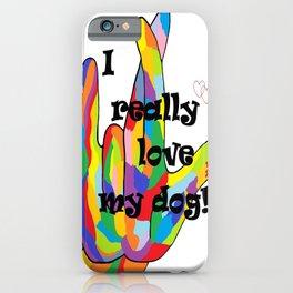 I REALLY Love my DOG! iPhone Case