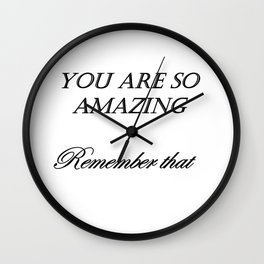 you are so amazzing ( https://society6.com/vickonskey/collection ) Wall Clock