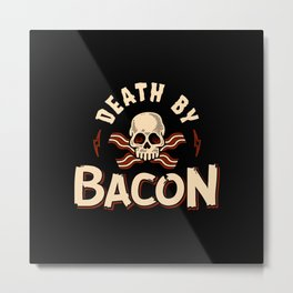 Death By Bacon Metal Print