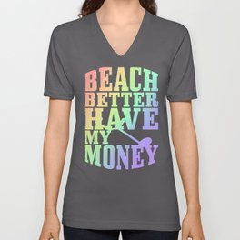 Metal Detector Humor Beach Better Have My Money Metal Detector Unisex V-Neck
