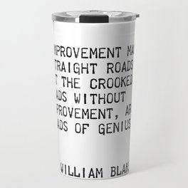 """""""Improvement makes straight roads, but the crooked roads without Improvement, are roads of Genius."""" Travel Mug"""