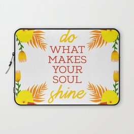 Do what makes your soul shine Laptop Sleeve