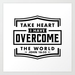 Take Heart I have overcome the world Art Print