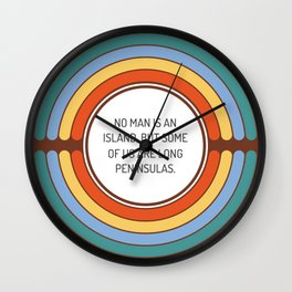 No man is an island but some of us are long peninsulas Wall Clock