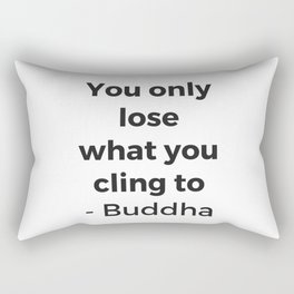 YOU ONLY LOSE WHAT YOU CLING TO - BUDDHA Rectangular Pillow