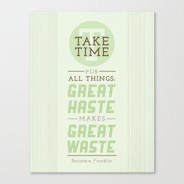 Take Time - Benjamin Franklin Quote Canvas Print