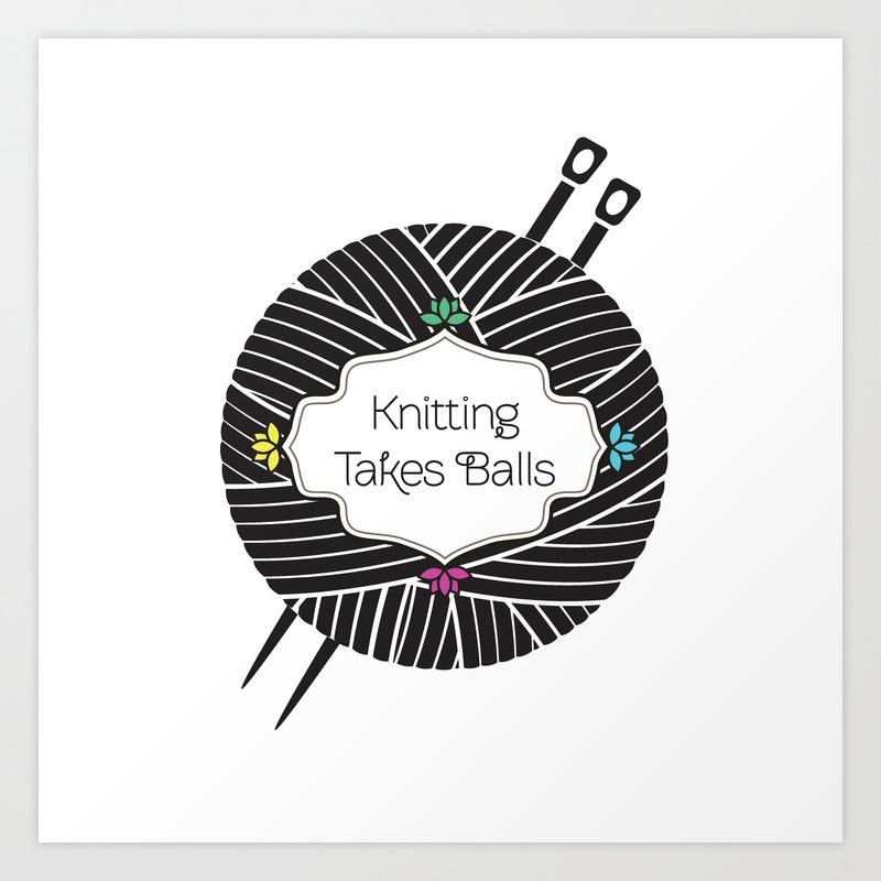Knitting Takes Balls Art Print By Mudpunch Society6