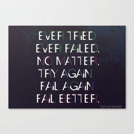 Try Again. Fail Again. Fail Better. Canvas Print