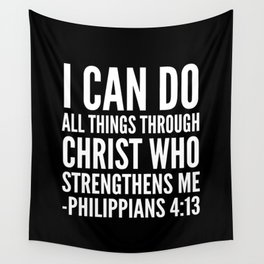 I CAN DO ALL THINGS THROUGH CHRIST WHO STRENGTHENS ME PHILIPPIANS 4:13 (Black & White) Wall Tapestry