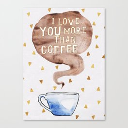 I love you more than coffee Canvas Print