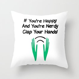 If You're Happy and You're Nerdy Throw Pillow