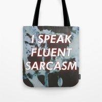 sarcasm Tote Bags featuring I SPEAK FLUENT SARCASM by Kat Heroine