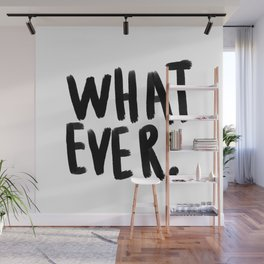 What ever - black and white Wall Mural