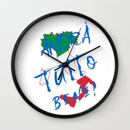 Italy - Andra Tutto Bene! Everything Will Be All Right Wall Clock