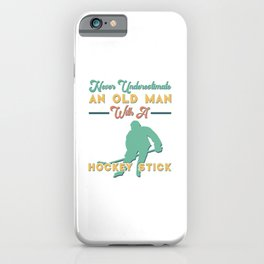 Never Underestimate An Old Man With A Hockey Stick Ice Rink iPhone Case