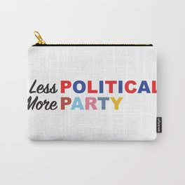 Less Political // More Party Carry-All Pouch