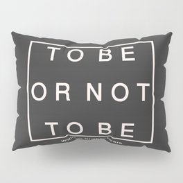 To Be Or Not Pillow Sham