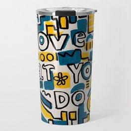 LOVE WHAT YOU DO - ORIGINAL ART PAINTING Poster Travel Mug