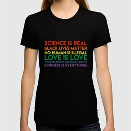 Science is real! Black lives matter! No human is illegal! Love is love! Women's rights are human rig T-shirt