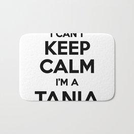 I cant keep calm I am a TANIA Bath Mat