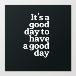 Good day | Black andwhite quotes | Iphone Quotes | Tumblr Canvas Print
