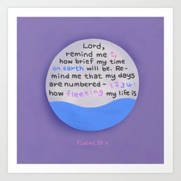 How Fleeting My Life Is  | Bible quote | Psalms 39:4 Art Print