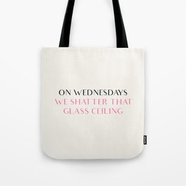 ON WEDNESDAYS WE SHATTER THAT GLASS CEILING Tote Bag