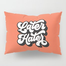 Later Hater hand lettered modern hand lettering typography poster bedroom wall art home decor Pillow Sham