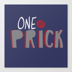 One Less Prick Canvas Print