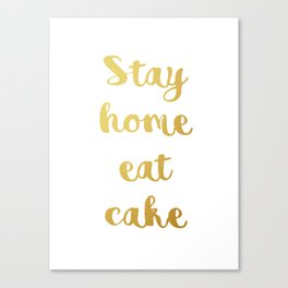 Stay home Eat cake Canvas Print