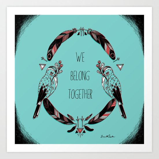 we belong together Art Print