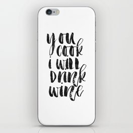 Printable Quote,You Cook I Will Drink Wine, Kitchen Decor,Bar Decor,Gift For Her,Quote Prints iPhone Skin