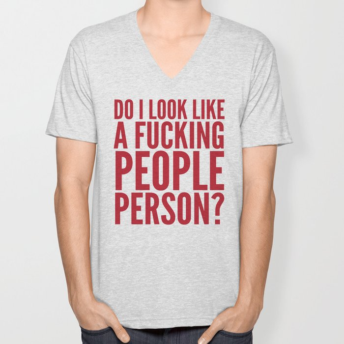 DO I LOOK LIKE A FUCKING PEOPLE PERSON? (Crimson) Unisex V-Neck