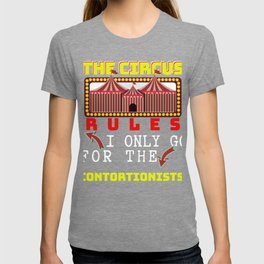 Circus Lover The Circus Rules I Only Go For The Contortionists T-shirt
