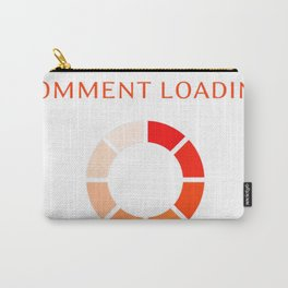 Sarcastic Comment Loading Carry-All Pouch